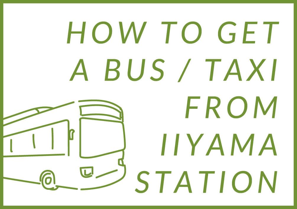 HOW TO GET A BUS/TAXI FROM IIYAMA STATION